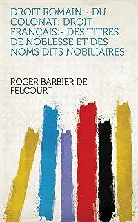 Droit romain:- Du colonat: Droit français:- Des titres de noblesse et des noms dits nobiliaires (French Edition)
