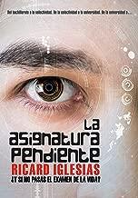 La Asignatura Pendiente: ¿Y si no pasas el examen de la vida? (Novela psicológica basada en Hechos Reales: Crecimiento Personal) (Spanish Edition)