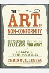 (THE ART OF NON-CONFORMITY BY Guillebeau, Chris(Author))The Art of Non-Conformity: Set Your Own Rules, Live the Life You Want, and Change the World[Paperback]Perigee Books(Publisher) Paperback