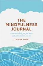 The Mindfulness Journal: Exercises to help you find peace and calm wherever you are