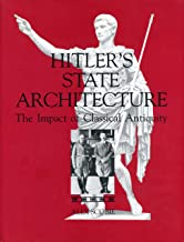 Hitler's State Architecture: The Impact of Classical Antiquity (Monographs on the Fine Arts)