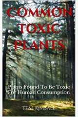 Common Toxic Plants: Plants Found To Be Toxic For  Human Consumption Kindle Edition