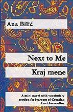 Next to Me / Kraj mene: A mini novel with vocabulary section for learners of Croatian (Croatian made easy)