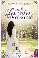 Das Leuchten der Sehnsucht - Töchter der Freiheit (Die große Südstaaten-Saga 1) (German Edition) eBook Kindle