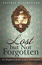 Lost but Not Forgotten: Iva Magdalena Butler: a Story of Redemption