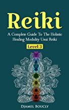 Reiki: Reiki For Beginners, A Complete Guide To The Holistic Healing Modality Usui Reiki Level 3 / Master, Reiki manual.  Heal Yourself And Increase Your Energy With Reiki.FREE GIFT INCLUDED