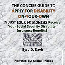 The Concise Guide to Apply for Disability On-Your-Own: In Just Four (4) Months Receive Your Social Security Disability Ins...