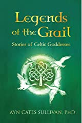 Legends of the Grail: Stories of Celtic Goddesses Kindle Edition