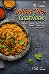 The Complete Indian Rice Cookbook: Master Indian Pulao (Pilaf), Biryani, Khichadi, and Much More! (Indian Cookbook) Kindle Edition