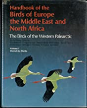 Handbook of the Birds of Europe, the Middle East, and North Africa: The Birds of the Western Palearctic Volume I: Ostrich to Ducks (Handbook of the ... : The birdS of the Western Palearctic, Vol 1)