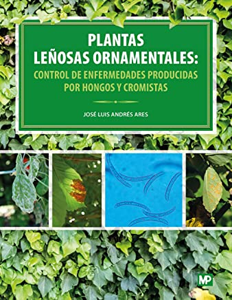Plantas leñosas ornamentales : control de enfermedades producidas por hongos y cromistas