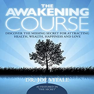 The Awakening Course: Discover the Missing Secret for Attracting Health, Wealth, Happiness and Love