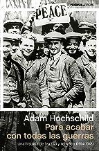 Para acabar con todas las guerras: Una historia de lealtad y rebelión (1914-1918) (Spanish Edition)