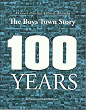 THE BOYS TOWN STORY 100 Years