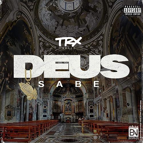 Deus Sabe [Explicit] de Trx Music en Amazon Music - Amazon.es