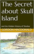 The Secret about Skull Island: and the Hidden History of Shediac