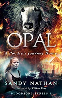 Opal: A Poodle's Journey Home (Bloodsong Series Book 5)