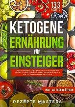 Ketogene Ernährung für Einsteiger: Unsere bemerkenswerten Erfahrungen mit der Keto Diät kombiniert mit einem Kochbuch aus 133 fabelhaften Rezepten (German Edition)