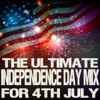 The Ultimate Independence Day Mix for 4th of July