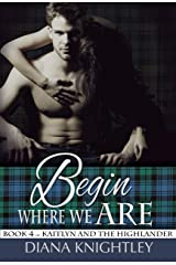 Begin Where We Are (Kaitlyn and the Highlander Book 4) Kindle Edition