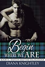 Begin Where We Are (Kaitlyn and the Highlander Book 4)