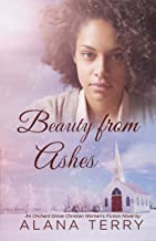 Beauty from Ashes: An Orchard Grove Christian Women's Fiction Novel