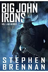 Big John Irons Vol 1: No Heroes Kindle Edition