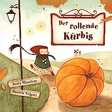 Der rollende Kürbis (Kinderbuch Herbst, Bilderbuch für Leseanfänger) (German Edition)