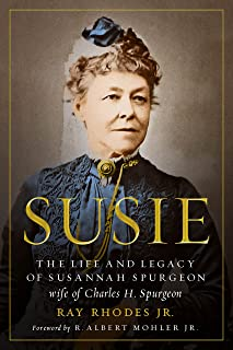 Susie: The Life and Legacy of Susannah Spurgeon, wife of Charles H. Spurgeon