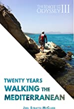 The Idiot and the Odyssey III: Twenty Years Walking the Mediterranean