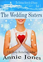 The Wedding Sisters: A Christmas Wedding at Last! (The Christmas Sisters for All Seasons Book 3)