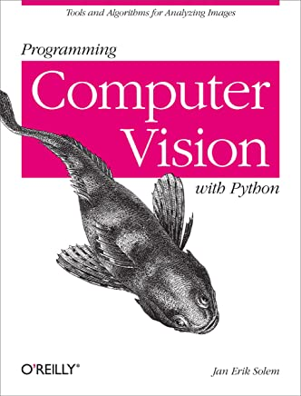 Programming Computer Vision with Python: Tools and algorithms for analyzing images (English Edition)