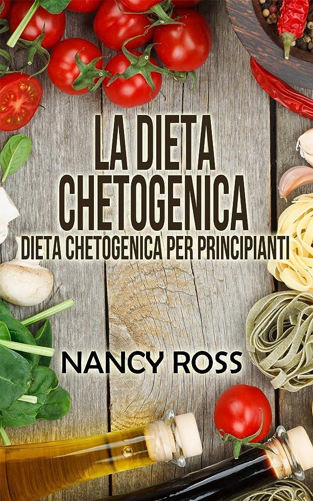 La Dieta Chetogenica - Dieta Chetogenica per Principianti (Italian Edition)
