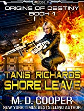 Tanis Richards: Shore Leave - A Hard, Military, Science Fiction Adventure (Aeon 14: Origins of Destiny Book 1)
