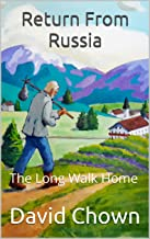 Return From Russia: The Long Walk Home