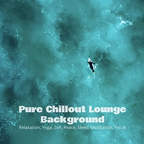 Pure Chillout Lounge Background: Relaxation, Yoga, Zen ...