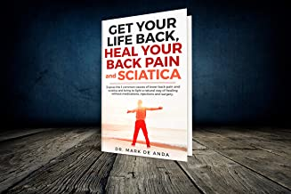 Get your life back, Heal your Back Pain & Sciatica: Expose the 3 common causes of lower back pain and sciatica and bringin...
