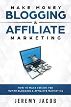 Make Money Blogging: How To Make Money Blogging & Affiliate Marketing: Make Money Online 2019 How To Make $10,000 Per Month (Affiliate Marketing, Blogging for beginners, WordPress 2018)