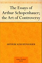 The Essays of Arthur Schopenhauer; the Art of Controversy (English Edition) eBook Kindle