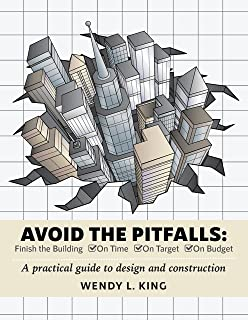 Avoid The Pitfalls: Finish the Building On Time, On Target and On Budget!: A Practical Guide to Design and Construction