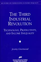 The Third Industrial Revolution:: Technology, Productivity, and Income Inequality (Aei Studies on Understanding Economic Inequality)