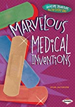 Marvelous Medical Inventions (Awesome Inventions You Use Every Day)