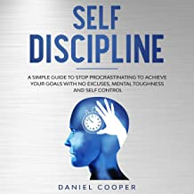 Self Discipline: A Simple Guide to Stop Procrastinating to Achieve Your Goals with No Excuses, Mental Toughness, and Self-Control: Emotional Intelligence, Book 5