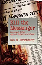KILL THE MESSENGER: One Man's Fight Against Bigotry and Greed