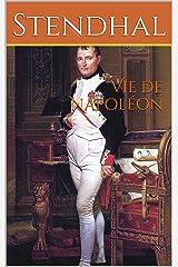 Vie de Napoléon: Littérature sur l'Histoire de l'Europe et la biographie de Napoléon Bonaparte, livre de Stendhal, écrivain français (Le rouge et le noir) (French Edition) Kindle Edition