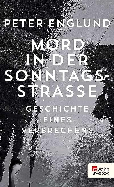 Mord in der Sonntagsstraße: Geschichte eines Verbrechens (German Edition)