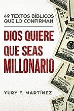 Dios Quiere Que Seas Millonario. 49 Textos Bíblicos que lo confirman. (Spanish Edition)
