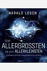 Vom Allergrößten bis zum Allerkleinsten: Eine Reise vom Rand des Universums bis zum Kern des Atoms Kindle Ausgabe