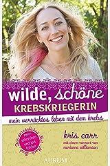 Wilde, schöne Krebskriegerin: Mein verrücktes Leben mit dem Krebs (German Edition) Kindle Edition
