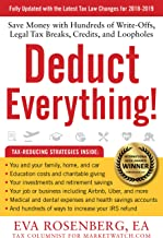 Deduct Everything! 2018 - 2019 Edition: Save Money with Hundreds of Write-Offs, Legal Tax Breaks, Credits, and Loopholes